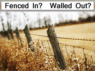 Fenced In? Walled Out?