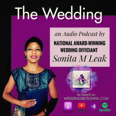The Wedding: A Podcast by National Award Winning Officiant Sonita M. Leak