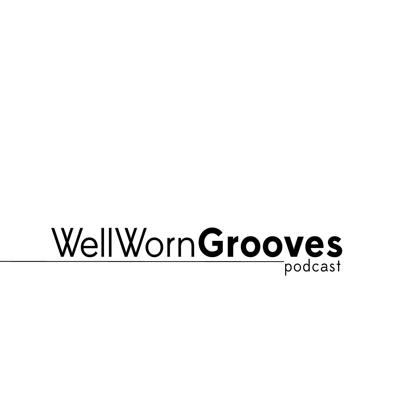 Well Worn Grooves Podcast