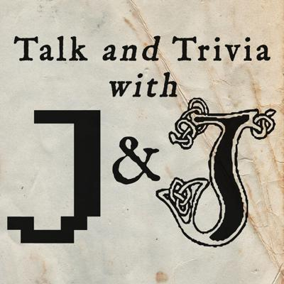 Talk and Trivia, With J&J