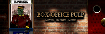 Box Office Pulp | Movies, Madness and Moxie!
