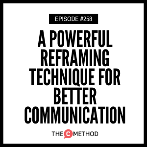 Cover art for 258: A Powerful Reframing Technique For Better Communication
