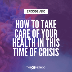 Cover art for 255: How To Take Care Of Your Health In This Time Of Crisis