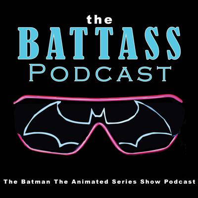 BATTASS: The Batman The Animated Series Show Podcast