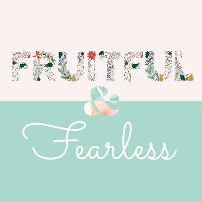 Fruitful and Fearless