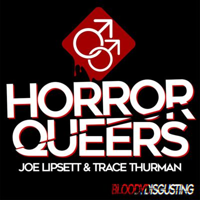 Each week in the queer horror podcast Horror Queers, Joe Lipsett and Trace Thurman tackle a horror film with LGBTQ+ themes, a high camp quotient or both.