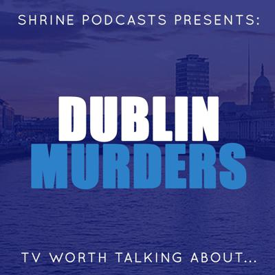 This is TV worth talking about. Shrine Podcasts Presents... Dublin Murders.