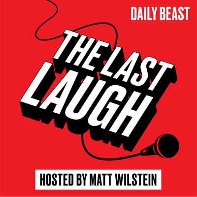 Welcome to 'The Last Laugh,' the podcast where comedians get real. Every Tuesday, The Daily Beast's Matt Wilstein will interview some of the biggest names in comedy—as well as the new voices crashing the party—about what it's like to be a comedian in this current cultural and political moment.