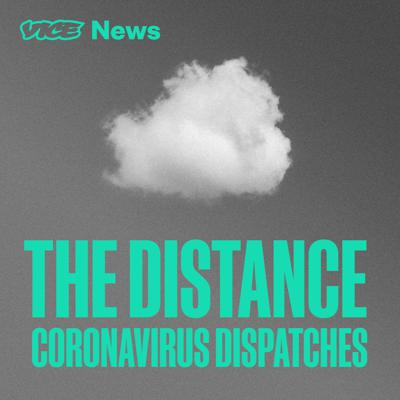 The Distance features short, first-person stories from all over the world about how the pandemic is changing the way we live. Each episode is a dispatch about one or two people and a brief window into their life,right now. A podcast about uncertainty, distance--and human connection. From VICE Audio.
