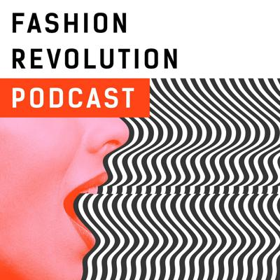 Fashion Revolution Podcast explores the hidden stories behind the clothing we wear. Through interviews and investigations, Fashion Revolution explores the intersection of sustainability, ethics and transparency in the fashion industry. International fashion journalist Tamsin Blanchard speaks to researchers, supply chain experts, garment workers, politicians and activists. Each episode takes you deep into fashion's social and environmental problems but leaves you with practical actions to help make a positive difference.