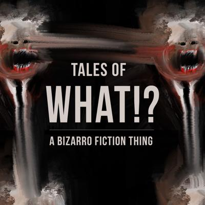 Fiction from the weird side. The Twilight Zone meets Adult Swim.The Outer Limits directed by David Lynch.Franz Kafka doing Creepshow. Welcome... to the Tales of What!?