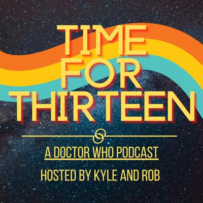 Time for Thirteen • A Doctor Who Podcast