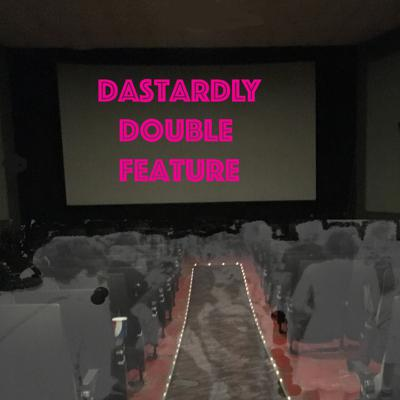 Dastardly Double Feature