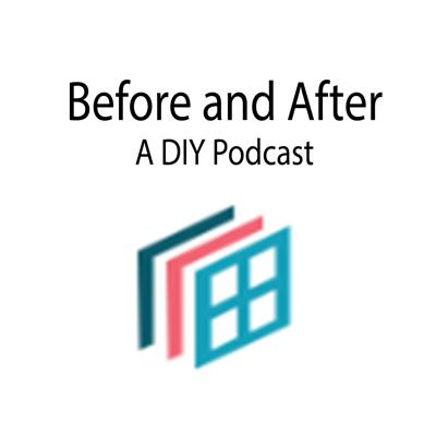 Before and After | A DIY Podcast