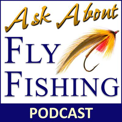 Ask About Fly Fishing - Podcast