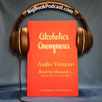Listen to the Big Book of Alcoholics Anonymous anytime, anyplace. Unabridged audio version of 1st & 2nd editions read by Howard L. (1/1/88)