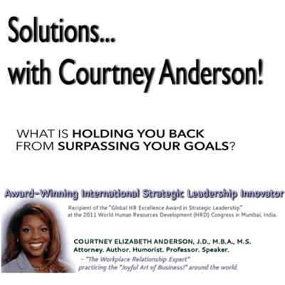 What is Holding You Back from Surpassing Your Goals? Business. Legal. Life.  Informed…Not Simply Outraged.   Attorney. Author. Humorist. Professor. Award-winning International Strategic Leadership Innovator, Courtney Elizabeth Anderson, J.D., M.B.A., M.S. (CourtneyAnderson.com), is