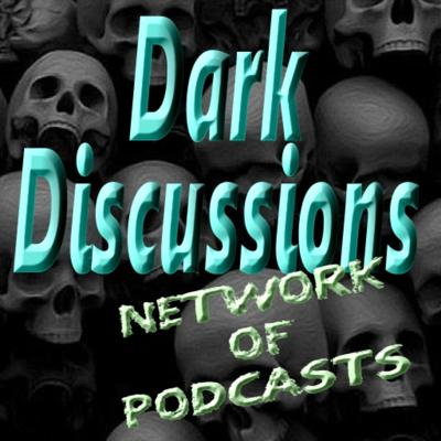 Dark Discussions Network of Podcasts