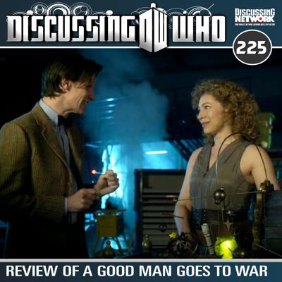 Cover art for Episode 225: Review of A Good Man Goes to War, Doctor Who Series 6 Episode 7