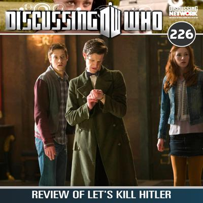 Cover art for Episode 226: Review of Let's Kill Hitler, Doctor Who Series 6 Episode 8