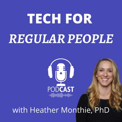 Tech for Regular People with Heather Monthie