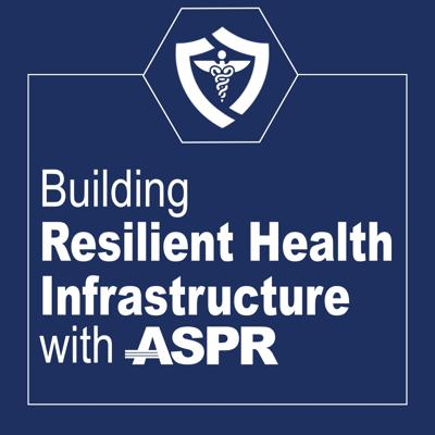 Building Resilient Health Infrastructure with ASPR