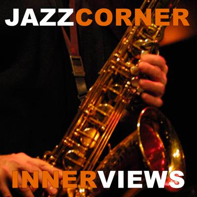 JazzCorner.com Innerviews are vignettes with insightful commentary, interesting sound bites and lots of great music with great jazz masters and up and coming musicians. Each podcast ranges in time from 4 minutes to an hour.