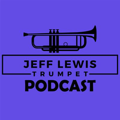 The Jeff Lewis Trumpet Podcast