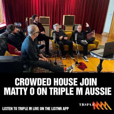 Crowded House host Triple M Aussie with Matty O