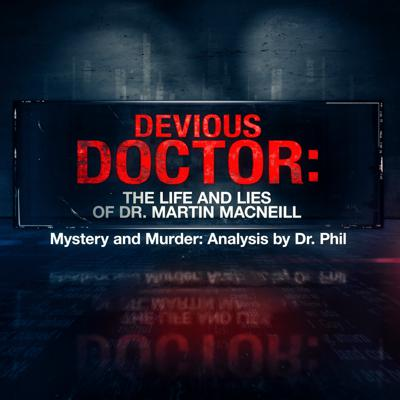 S10E3: Devious Doctor: The Life and Lies of Dr. Martin MacNeill