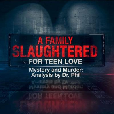 Cover art for S6E4: A Family Slaughtered for Teen Love  | Mystery And Murder: Analysis By Dr. Phil