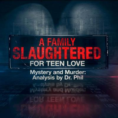 Cover art for A Family Slaughtered for Teen Love  – Mystery And Murder: Analysis By Dr. Phil