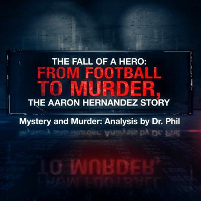 Cover art for The Fall of A Hero: From Football to Murder, The Aaron Hernandez Story
