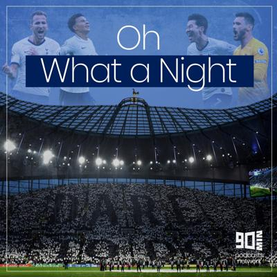 Oh What a Night - A Tottenham  Hotspur Podcast