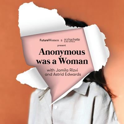 Anonymous Was A Woman Podcast