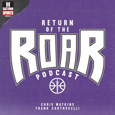 The Return of the Roar podcast hosted by Chris Watkins & Frankie Cartoscelli is a Sacramento Kings podcast following all of the latest news and storylines in the Kingdom .