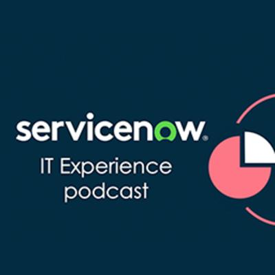 IT Experience Podcast - ServiceNow