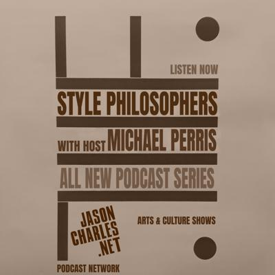 STYLE PHILOSOPHERS with Host Michael Perris