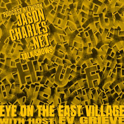 EYE ON THE EAST VILLAGE with host EV GRIEVE