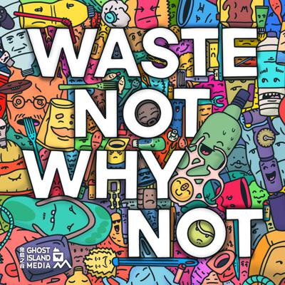 Waste Not Why Not