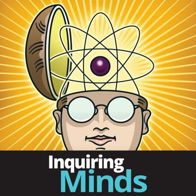 Each week Inquiring Minds brings you a new, in-depth exploration of the space where science, politics, and society collide.We're committed to the idea that making an effort to understand the world around you though science and critical thinking can benefit everyone—and lead to better decisions. We endeavor to find out what's true, what's left to discover, and why it all matters with weekly coverage of the latest headlines and probing discussions with leading scientists and thinkers.