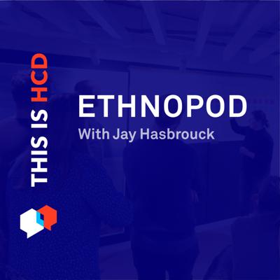 EthnoPod - Understanding People and Culture with Jay Hasbrouck