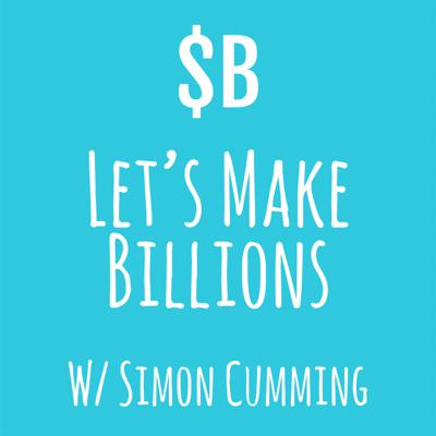Let's Make Billions | The Comedy Business Podcast That Launches a New Startup Every Week