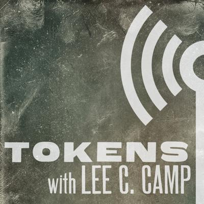 Tokens with Lee C. Camp