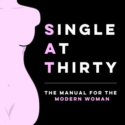 Single at Thirty: The Manual for the Modern Woman