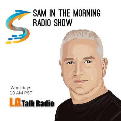 Sam in the Morning on LA Talk Radio