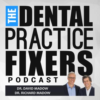 The Dental Podcast for Dentists - The Dental Practice Fixers by the Madow Brothers
