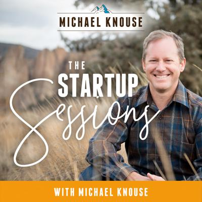 The Startup Sessions with Michael Knouse
