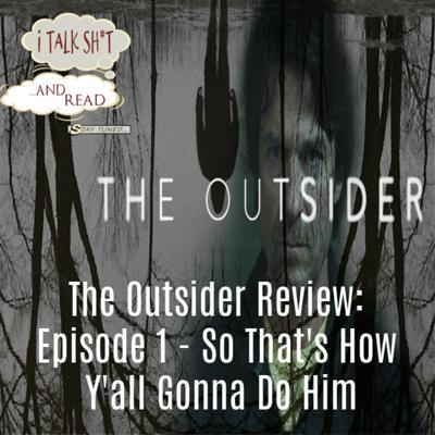 Cover art for 'The Outsider' Review: Episode 1 - I Talk Sh*t and Read #4