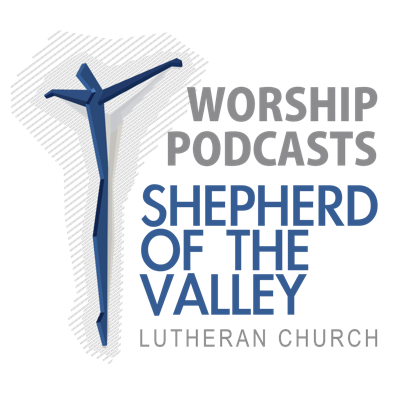 Shepherd of the Valley Sunday Podcasts